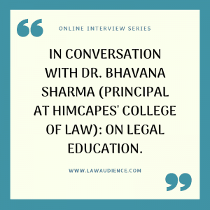 IN CONVERSATION WITH: DR. BHAVANA SHARMA (PRINCIPAL AT HIMCAPES' COLLEGE OF LAW): ON LEGAL EDUCATION.