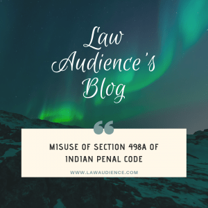 MISUSE OF SECTION 498A OF INDIAN PENAL CODE