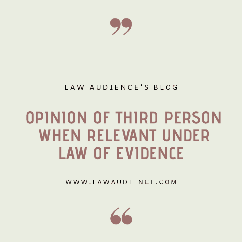 PROVISIONS RELATING TO OPINION OF THIRD PERSON WHEN RELEVANT UNDER LAW OF EVIDENCE.