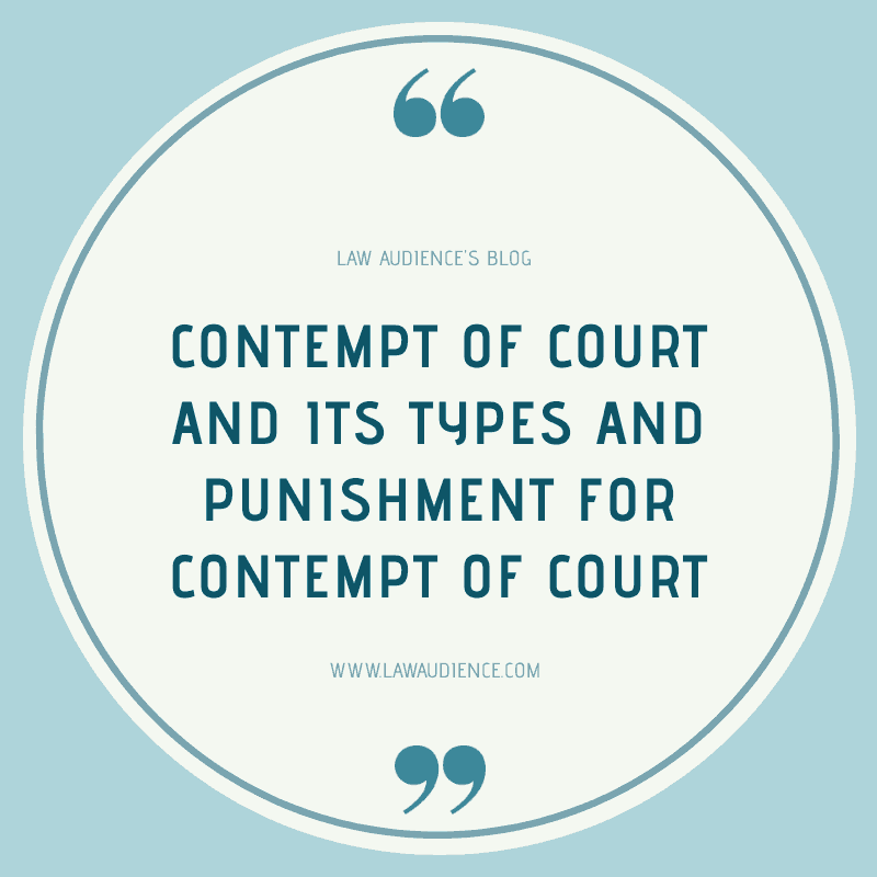 CONTEMPT OF COURT AND ITS TYPES AND PUNISHMENT FOR CONTEMPT OF COURT.