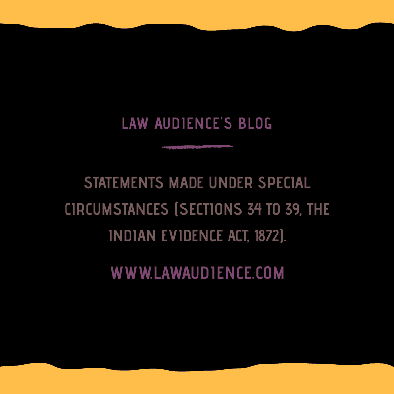 STATEMENTS MADE UNDER SPECIAL CIRCUMSTANCES (SECTIONS 34-39) OF LAW OF EVIDENCE.