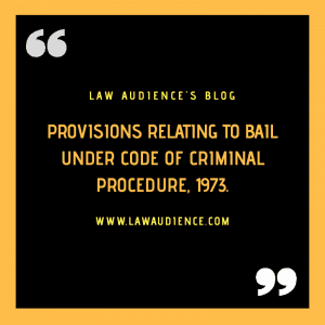 PROVISIONS RELATING TO BAIL UNDER CODE OF CRIMINAL PROCEDURE 1973