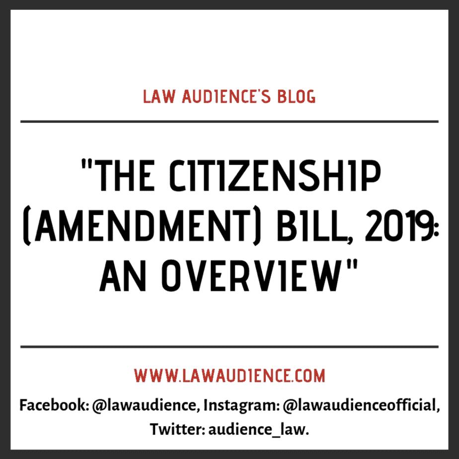 THE CITIZENSHIP (AMENDMENT) BILL, 2019: AN OVERVIEW