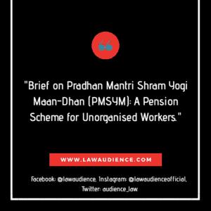 Brief on Pradhan Mantri Shram Yogi Maan-Dhan (PMSYM): A Pension Scheme for Unorganised Workers
