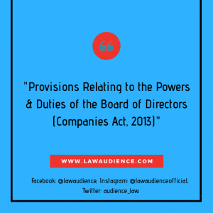 PROVISIONS RELATING TO THE POWERS AND DUTIES OF THE BOARD OF DIRECTORS (COMPANIES ACT, 2013)
