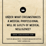 Under What Circumstances A Medical Professional Will Be Guilty of Medical Negligence?