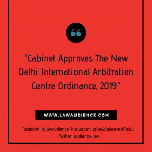 Cabinet Approves The New Delhi International Arbitration Centre Ordinance, 2019