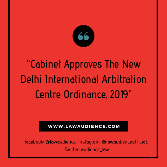 Cabinet Approves The New Delhi International Arbitration Centre Ordinance, 2019