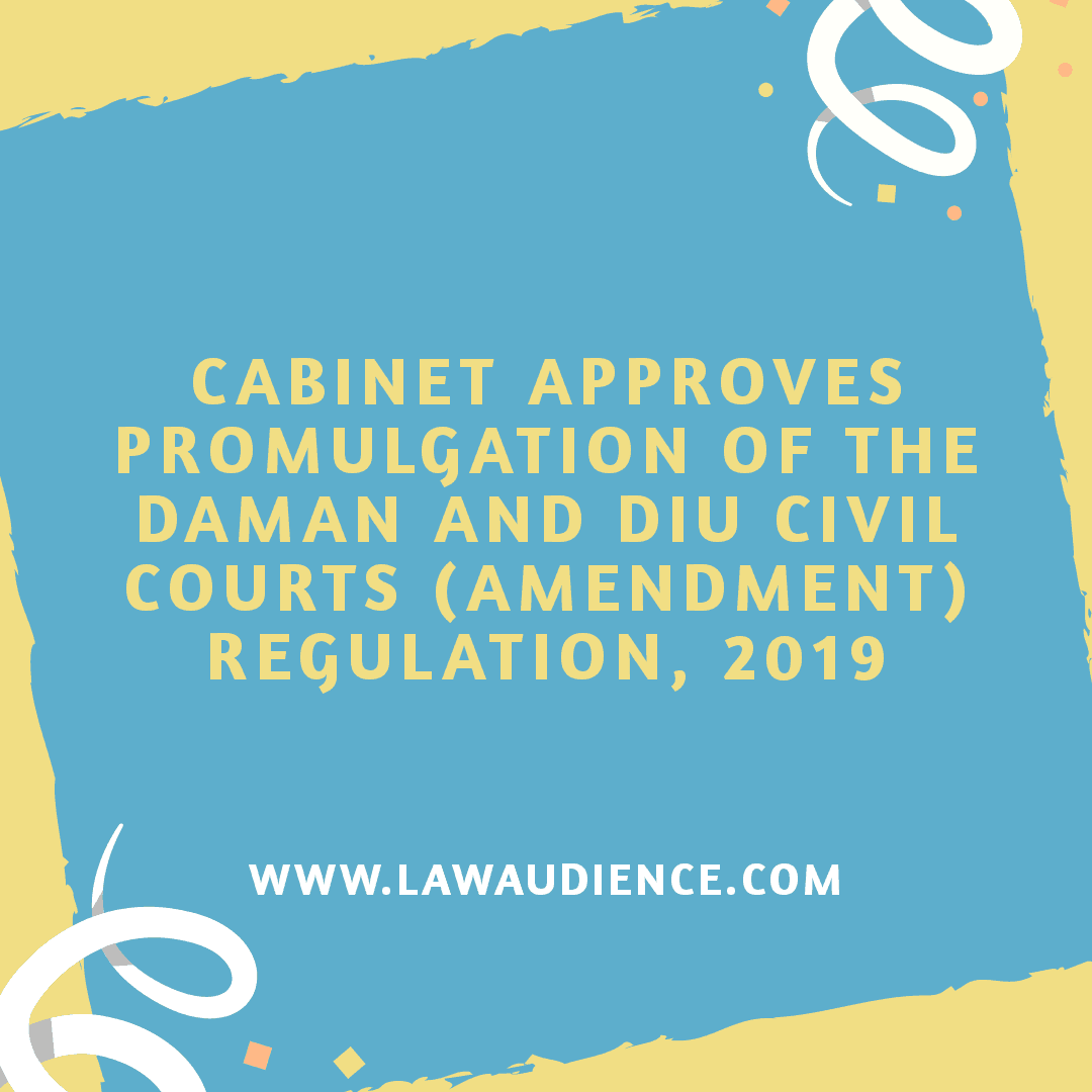 Cabinet Approves Promulgation of The Daman And Diu Civil Courts (Amendment) Regulation, 2019