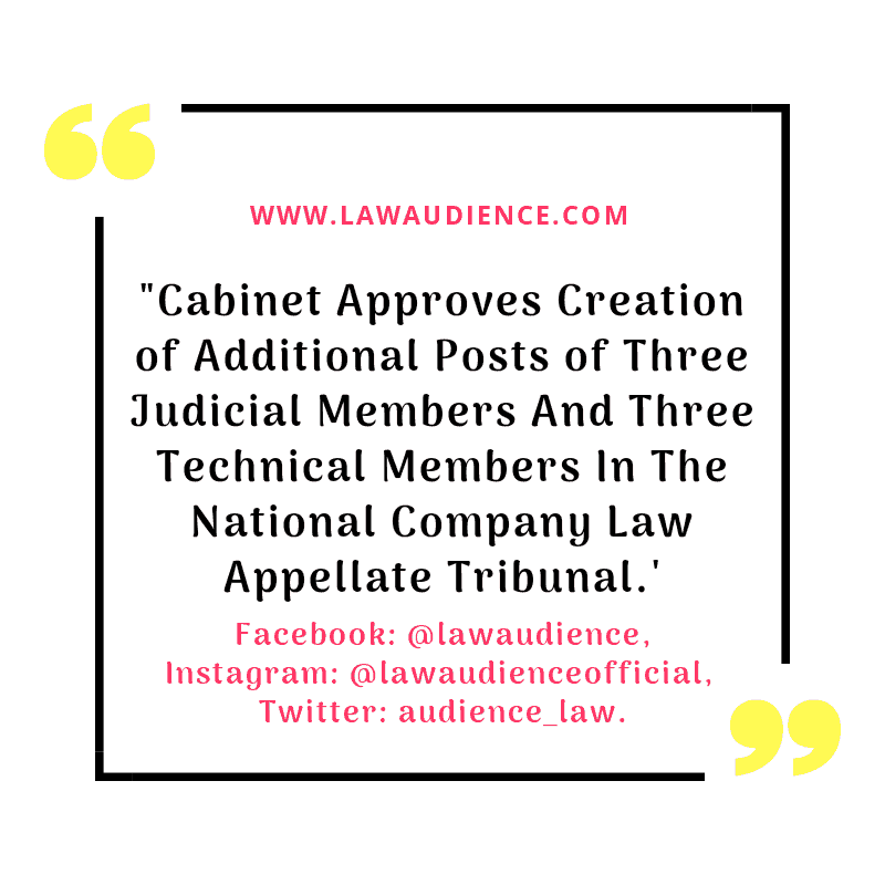 Cabinet Approves Creation of Additional Posts of Three Judicial Members And Three Technical Members In The National Company Law Appellate Tribunal