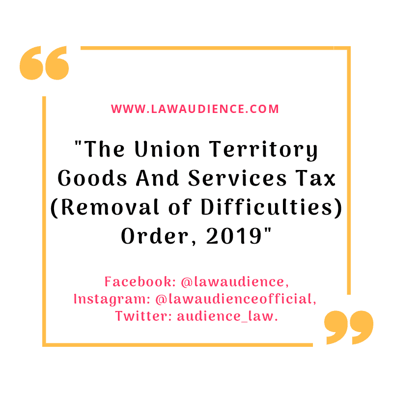The Union Territory Goods And Services Tax (Removal Of Difficulties) Order, 2019