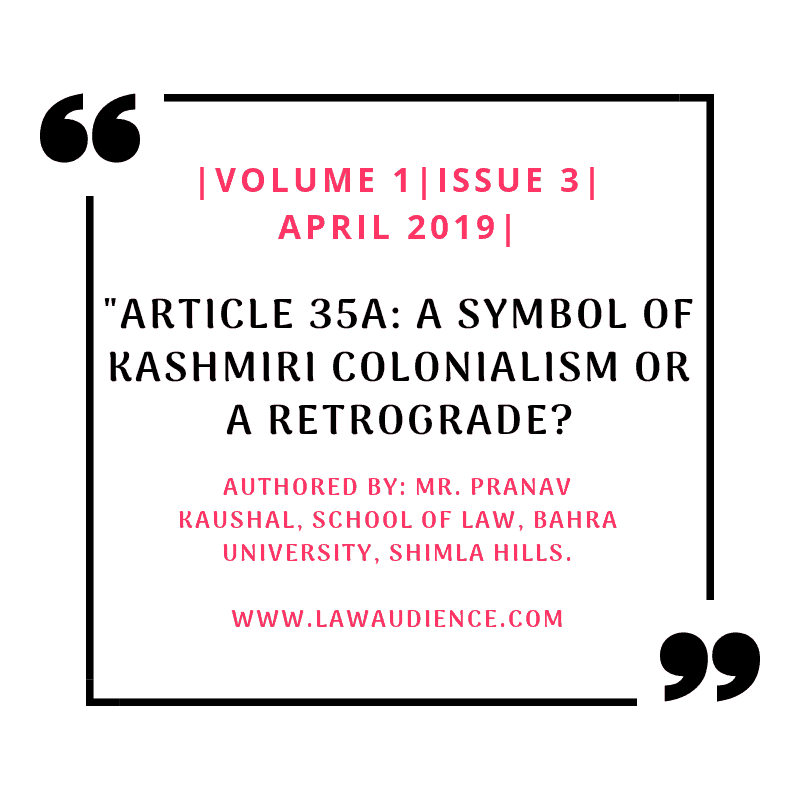 ARTICLE 35A: A SYMBOL OF KASHMIRI COLONIALISM OR A RETROGRADE?