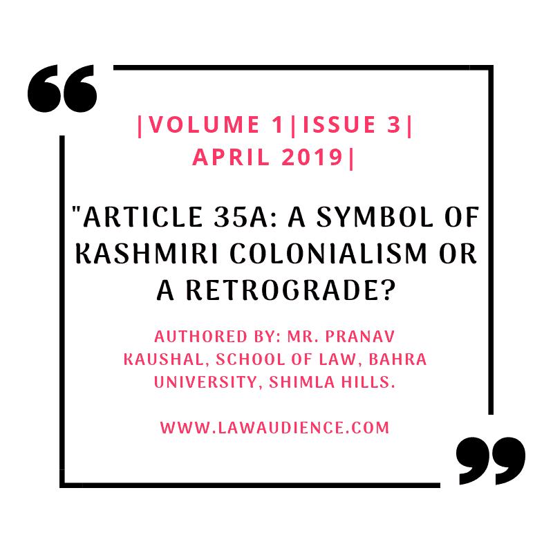 ARTICLE 35A: A SYMBOL OF KASHMIRI COLONIALISM OR A RETROGRADE?